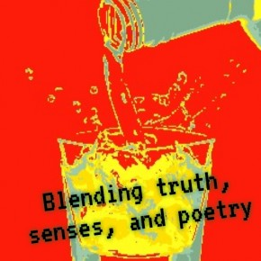 Blending truth, senses, and poetry