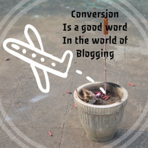 Conversion is a good word in the blogging world